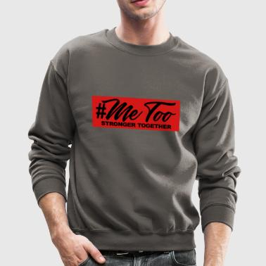 metoo_me_too_stronger_together_tshirts_ - Crewneck Sweatshirt