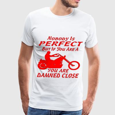 Nobody's Perfect But If You're A Biker You're Damn - Men's Premium T-Shirt