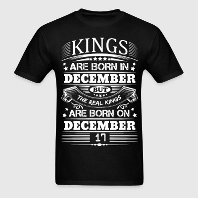 Real Kings Are Born On December 17 T-Shirts - Men's T-Shirt
