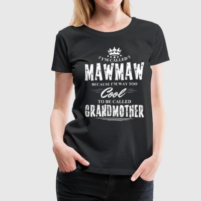 I'm Called Mawmaw Because... T-Shirts - Women's Premium T-Shirt