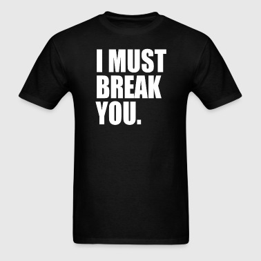 I must Break you - Men's T-Shirt