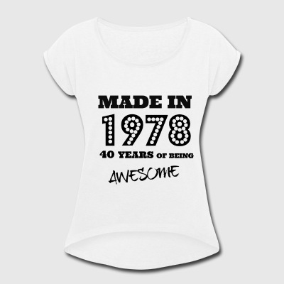 Made in 1978 - 40th bday - Women's Roll Cuff T-Shirt