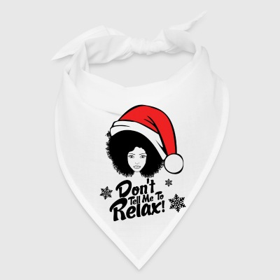 Don't Tell Me To Relax- Christmas Edition  - Bandana