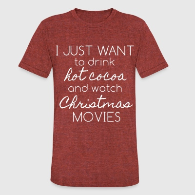 drink cocoa and christmas movies - Unisex Tri-Blend T-Shirt by American Apparel