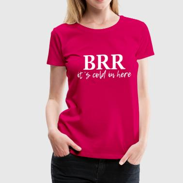 brrr its cold in here - Women's Premium T-Shirt
