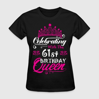 Celebrating With the 61st Birthday Queen T-Shirts - Women's T-Shirt