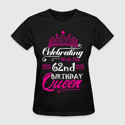 Celebrating With the 62nd Birthday Queen T-Shirts - Women's T-Shirt