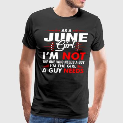 As A June Girl Who Needs A Guy T-Shirts - Men's Premium T-Shirt