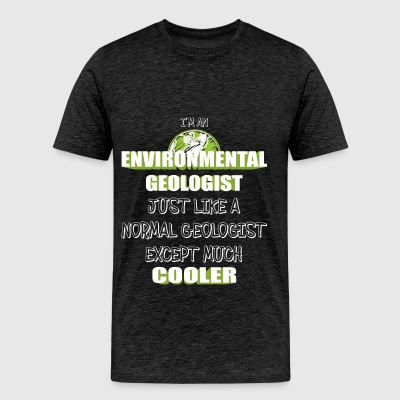 Environmental Geologist - I'm an Environmental Geo - Men's Premium T-Shirt