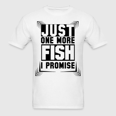 Just One More Fish I Promise T-Shirts - Men's T-Shirt