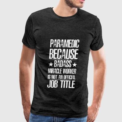 Paramedic - Paramedic because badass miracle worke - Men's Premium T-Shirt