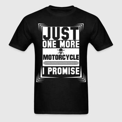 Just One More Motorcycle I Promise T-Shirts - Men's T-Shirt