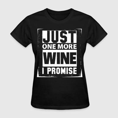 Just One More Wine I Promise T-Shirts - Women's T-Shirt
