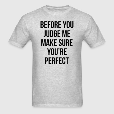 BEFORE YOU JUDGE ME, MAKE SURE YOU'RE PERFECT T-Shirts - Men's T-Shirt