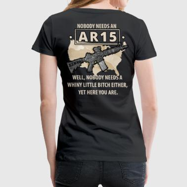 Nobody needs an AR15? Well, nobody needs a whiny l - Women's Premium T-Shirt