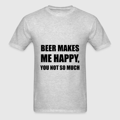 Beer Makes Me Happy You Not So Much Funny - Men's T-Shirt