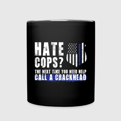 Hate cops? The next time you need help call a crac - Full Color Mug
