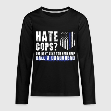 Hate cops? The next time you need help call a crac - Kids' Premium Long Sleeve T-Shirt