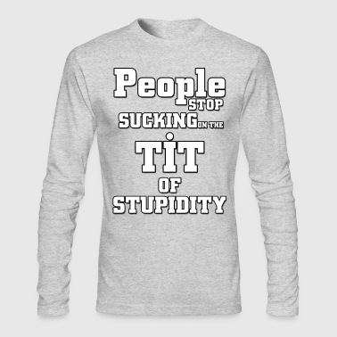 Tit Of Stupidity - Men's Long Sleeve T-Shirt by Next Level
