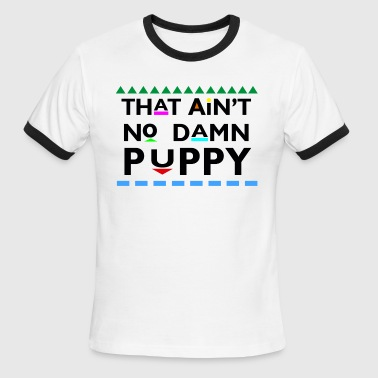 That Aint No Damn Puppy T-Shirts - Men's Ringer T-Shirt