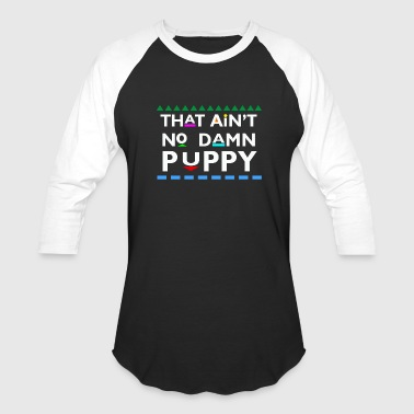 That Ain't No Damn Puppy T-Shirts - Baseball T-Shirt