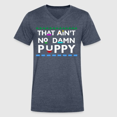 That Ain't No Damn Puppy T-Shirts - Men's V-Neck T-Shirt by Canvas