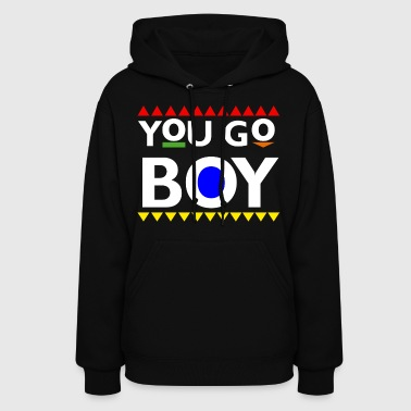 You Go Boy Hoodies - Women's Hoodie