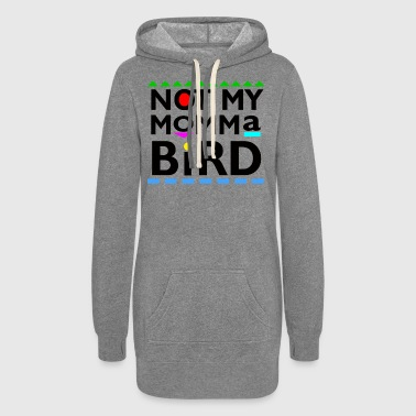 Not My momma Bird Hoodies - Women's Hoodie Dress