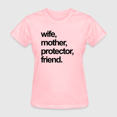 MOTHER, WIFE, PROTECTOR, FRIEND. - Women's T-Shirt