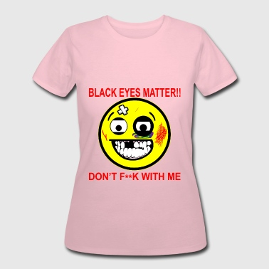 Black Eyes Matter Don't F**K With Me  ©WhiteTig - Women's 50/50 T-Shirt