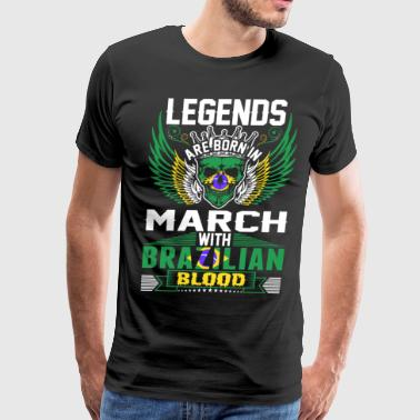 Legends Are Born In March With Brazilian Blood T-Shirts - Men's Premium T-Shirt