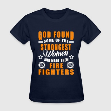 God Found Some of the Strongest Women and Made The T-Shirts - Women's T-Shirt