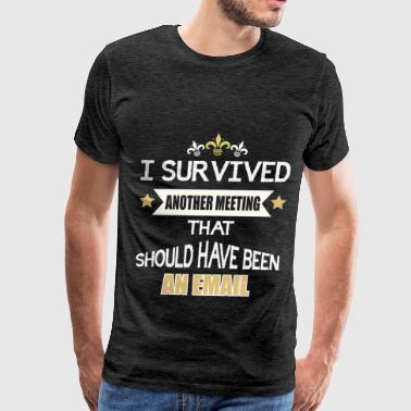 funny - I Survived Another Meeting that Should Hav - Men's Premium T-Shirt