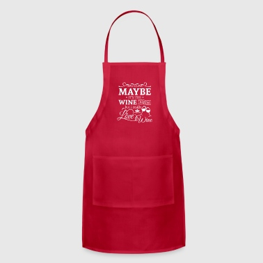 Maybe it's the wine talking i love wine Aprons - Adjustable Apron