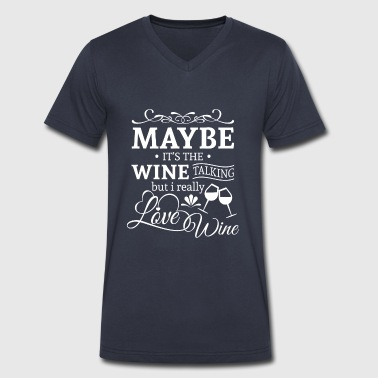 Maybe it's the wine talking i love wine T-Shirts - Men's V-Neck T-Shirt by Canvas