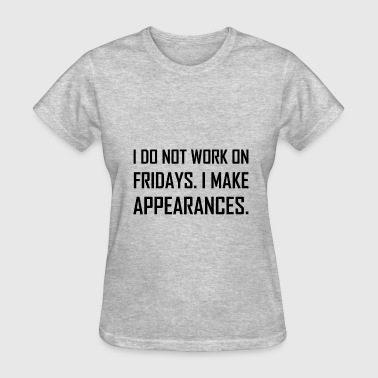 I Do Not Work Friday Make Appearances - Women's T-Shirt