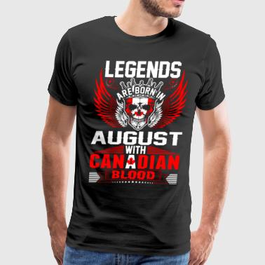 Legends Are Born In August With Canadian Blood T-Shirts - Men's Premium T-Shirt