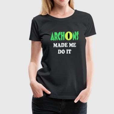 Archons made me do it 2 - Women's Premium T-Shirt
