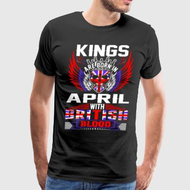Kings Are Born In April With British Blood T-Shirts - Men's Premium T-Shirt
