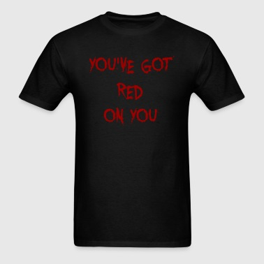 YOU'VE GOT RED ON YOU. - Men's T-Shirt