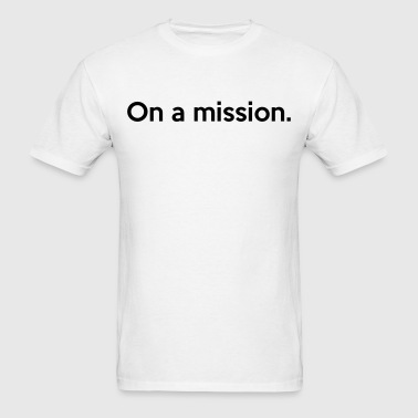 On a mission. T-Shirts - Men's T-Shirt