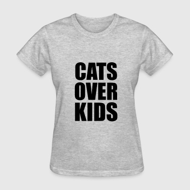Cats Over Kids Funny Quote - Women's T-Shirt
