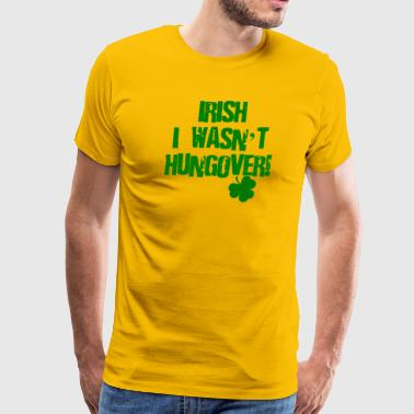 Irish I Wasn't Hungover - Men's Premium T-Shirt