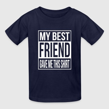 My best friend gave me this shirt -  friendship Kids' Shirts - Kids' T-Shirt