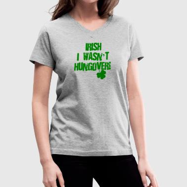 Irish I Wasn't Hungover Women's V-Neck T-Shirt - Women's V-Neck T-Shirt