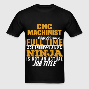 CNC Machinist - Men's T-Shirt