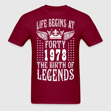 Life begins at FORTY 1978 The Birth of Legends 40  - Men's T-Shirt