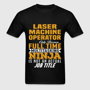Laser Machine Operator - Men's T-Shirt
