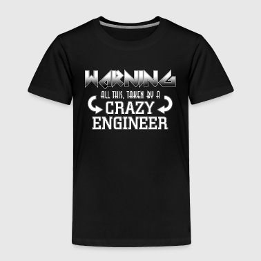 Warning Crazy Engineer - Toddler Premium T-Shirt