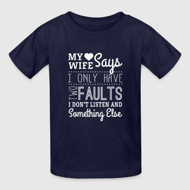My wife says i only have two faults - husband Kids' Shirts - Kids' T-Shirt